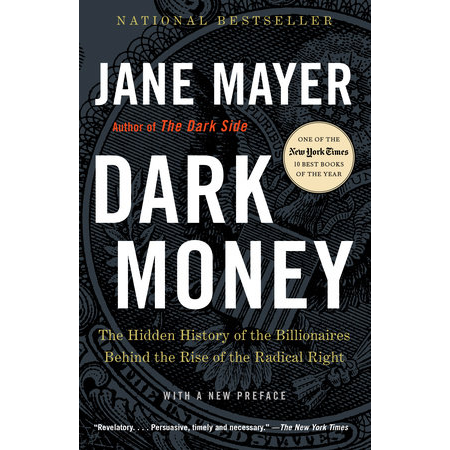 Cover - Dark Money: The Hidden History of the Billionaires Behind the Rise of the Radical Right